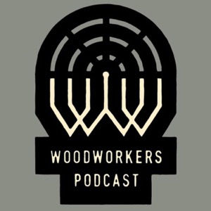 Woodworkers Podcast