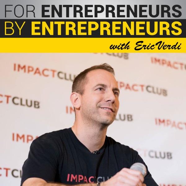For Entrepreneurs By Entrepreneurs w/ Eric Verdi