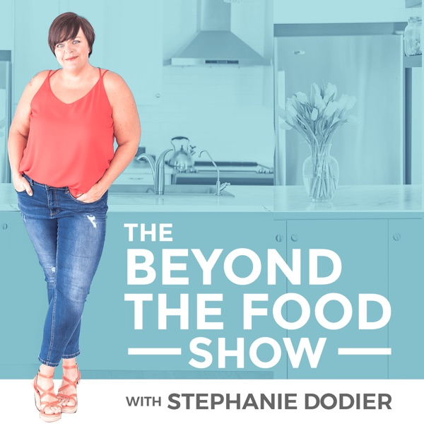 Going Beyond the Food: Intuitive Eating, Emotional Eating, Body Neutrality, Diet Mindset and Anti-Diet Podcast