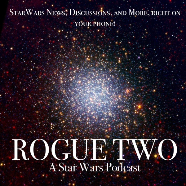 Rogue Two: A Star Wars Podcast