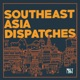 New Naratif's Southeast Asia Dispatches