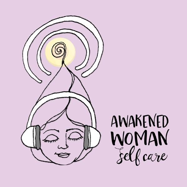 Awakened Woman Self Care podcast