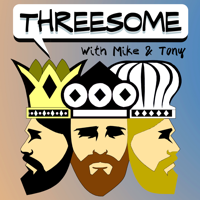 Threesome with Mike and Tony podcast