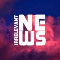 Irrelevant News podcast