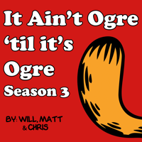 It Ain't Ogre 'Til It's Ogre podcast