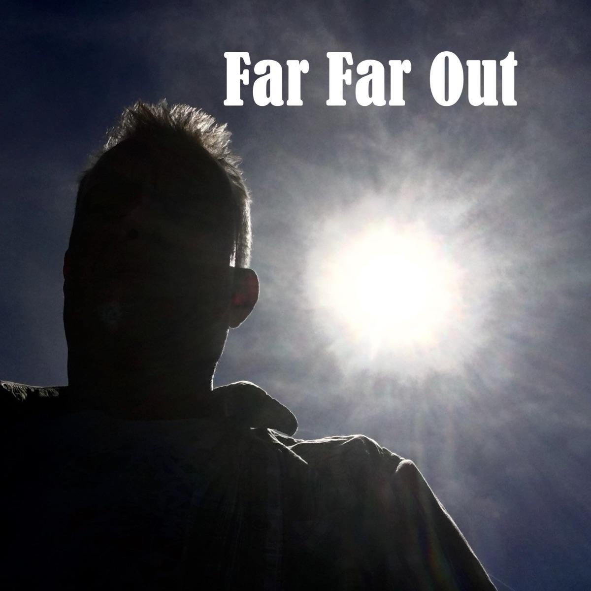 Far Far Out