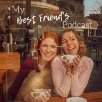 My Best Friend's Podcast podcast