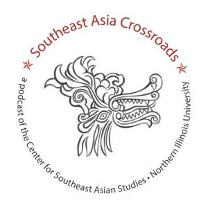 Southeast Asia Crossroads Podcast - CSEAS @ NIU