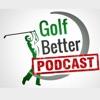 Golf Better Podcast artwork