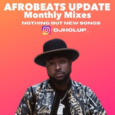 Afrobeats Update (Monthly Mixes):DJ Hol Up