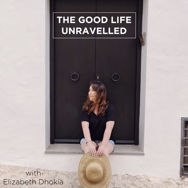 The Good Life Unravelled