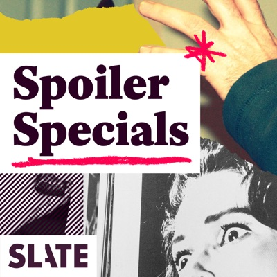 Slate's Spoiler Specials:Slate Podcasts