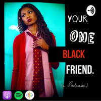 Your One Black Friend podcast