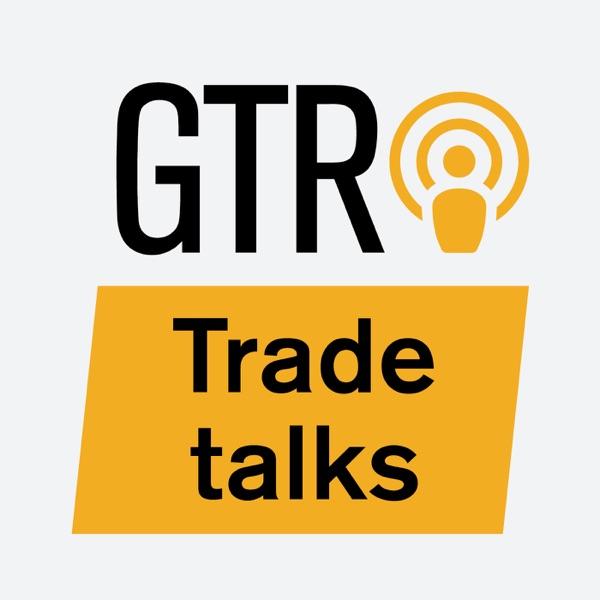 GTR Trade Talks