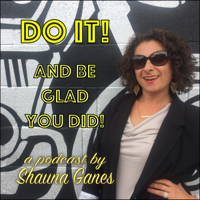 DO IT! And Be Glad You Did. podcast