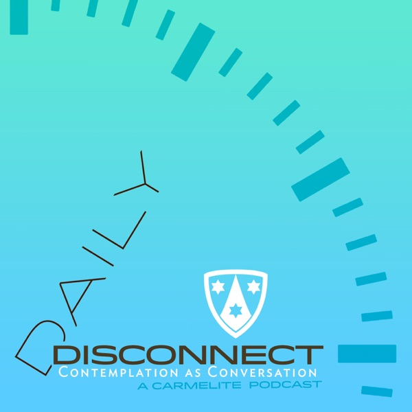 Daily Disconnect Podcast: A Daily Carmelite Prayer Experience