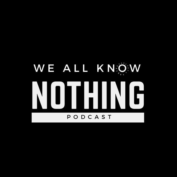 We All Know Nothing