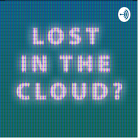 Lost in the Cloud? podcast