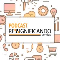 Podcast Ressignificando Vendas podcast