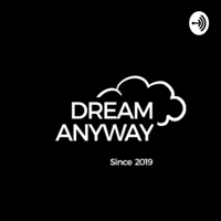 Dream Anyway Dream Big podcast