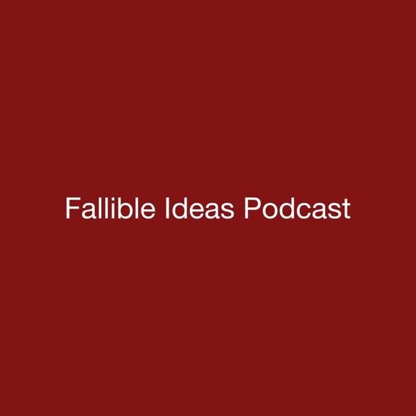 Fallible Ideas Podcast