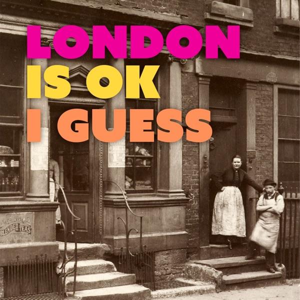 BONUS: London is Ok I Guess