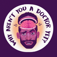 Why Aren't You A Doctor Yet? podcast