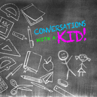 Conversations With a Kid podcast