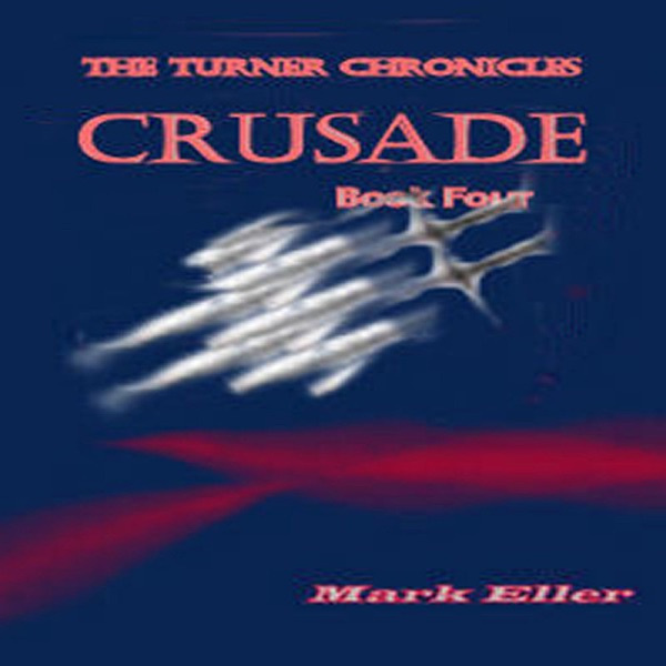 Crusade, Book 4 of The Turner Chronicles