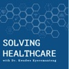 Solving Healthcare with Dr. Kwadwo Kyeremanteng artwork