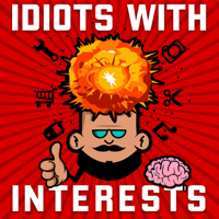 Idiots With Interests podcast