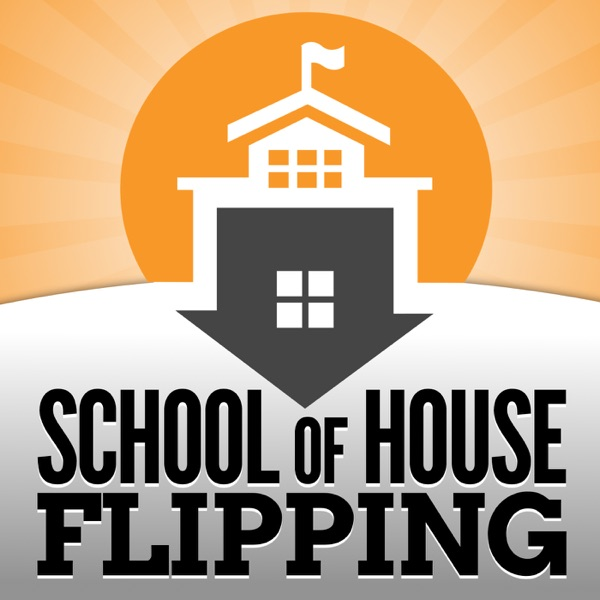 School of House Flipping | Real Estate Investing - Podcast