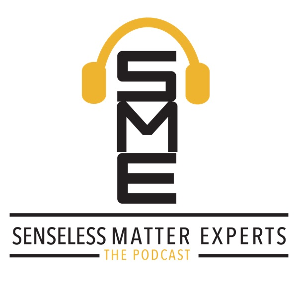 Senseless Matter Experts Podcast
