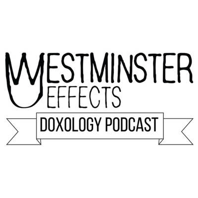 Westminster Effects Doxology Podcast