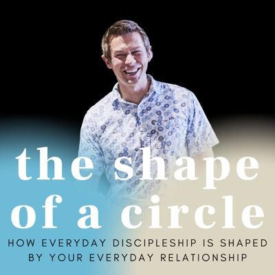 The Shape of a Circle   Everyday Discipleship