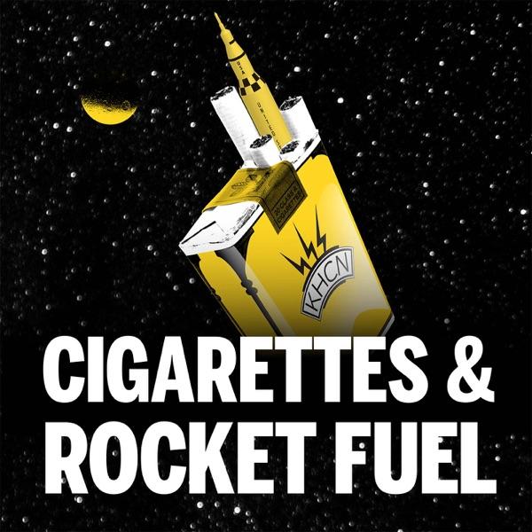 Cigarettes & Rocket Fuel