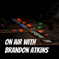 On Air with Brandon Atkins podcast