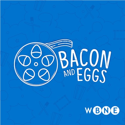 Bacon and Eggs: A Movie Lover's Podcast:WBNE