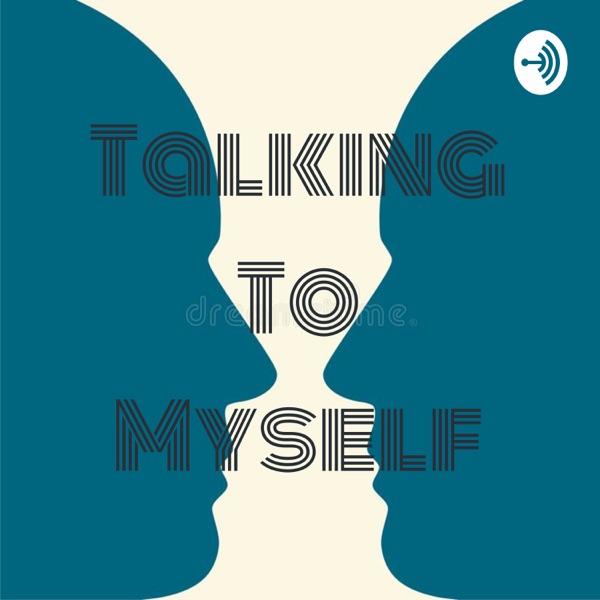 Talking To Myself