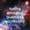Asking Annoying Questions with Ashley artwork