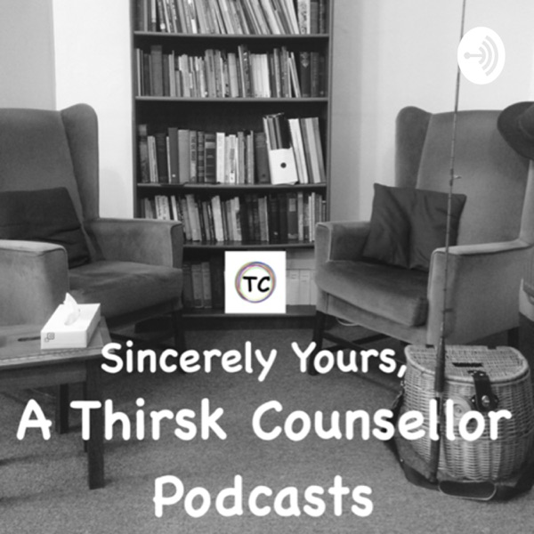 Sincerely Yours, A Thirsk Counsellor Podcasts