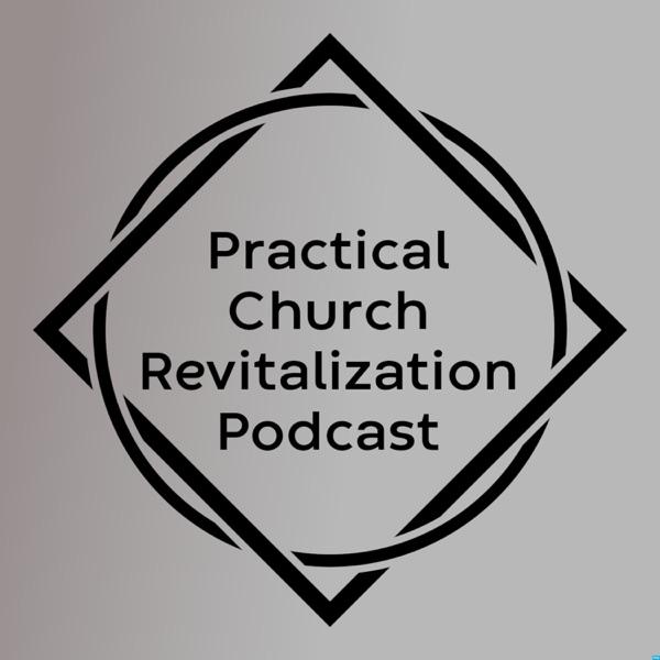 Practical Church Revitalization Podcast