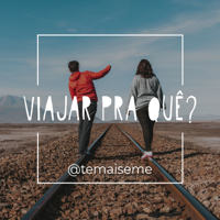 Viajar pra Quê? podcast