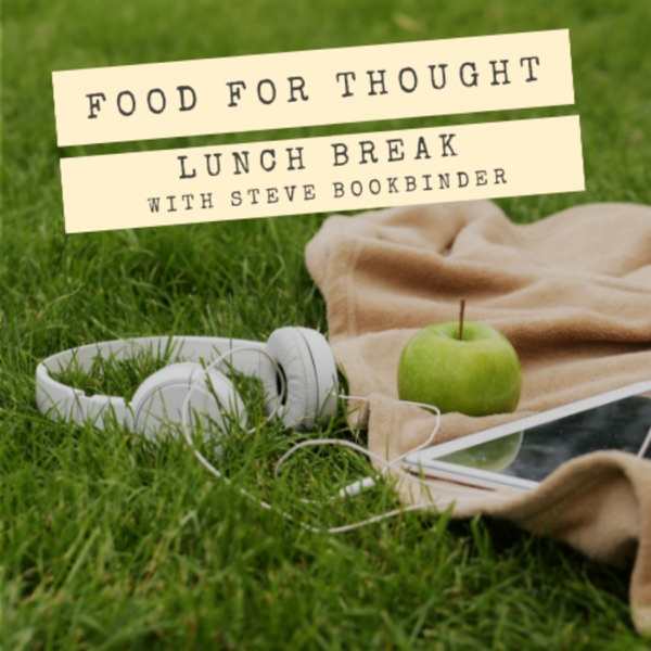 Food For Thought - Lunch Break with Steve Bookbinder