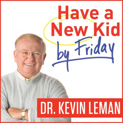 Have a New Kid by Friday Podcast:Dr. Kevin Leman: NY Times Best Selling Author