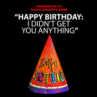Happy Birthday, I Didn't Get You Anything podcast