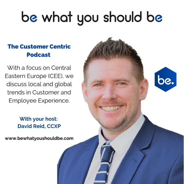 Be What You Should Be - The Customer Centric Podcast