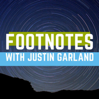Footnotes with Justin Garland podcast