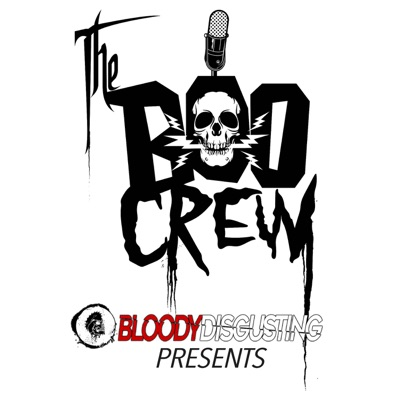 The Boo Crew:Bloody Disgusting Podcast Network