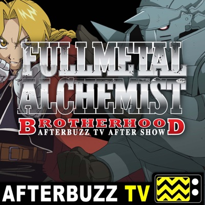 Fullmetal Alchemist: Brotherhood Reviews and After Show - AfterBuzz TV